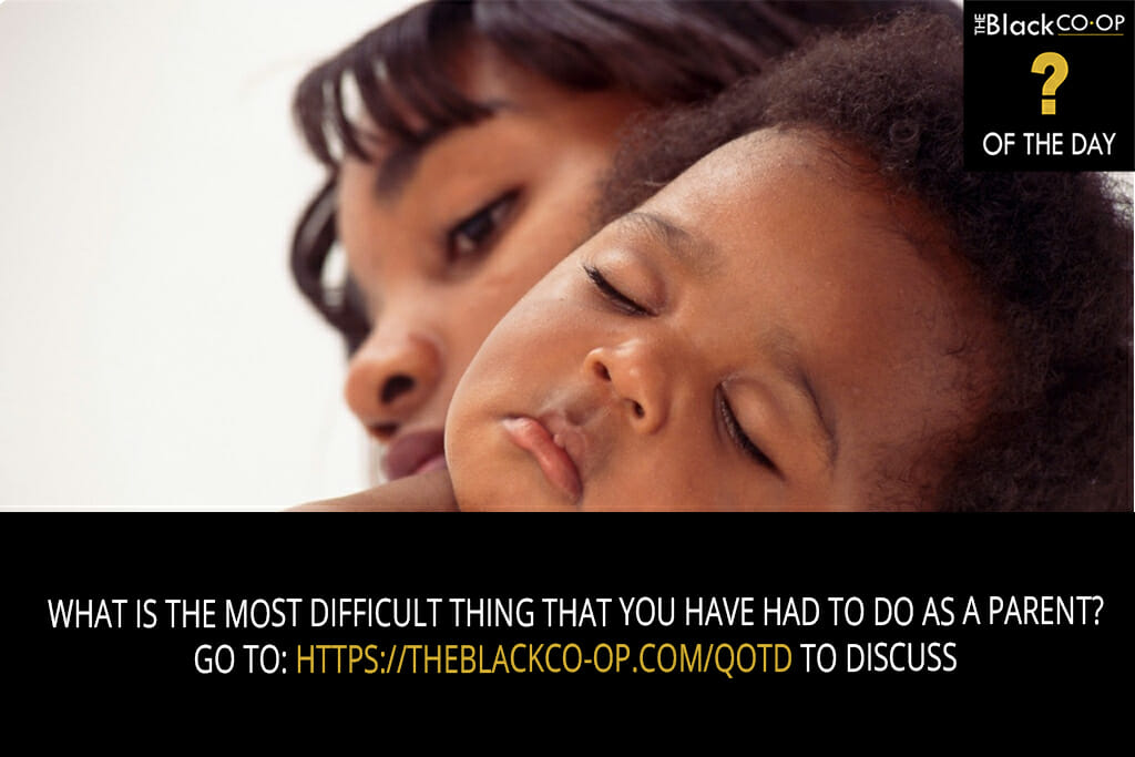 The Black Co-Op Question of the Day: What is the most difficult thing that you have had to do as a parent?