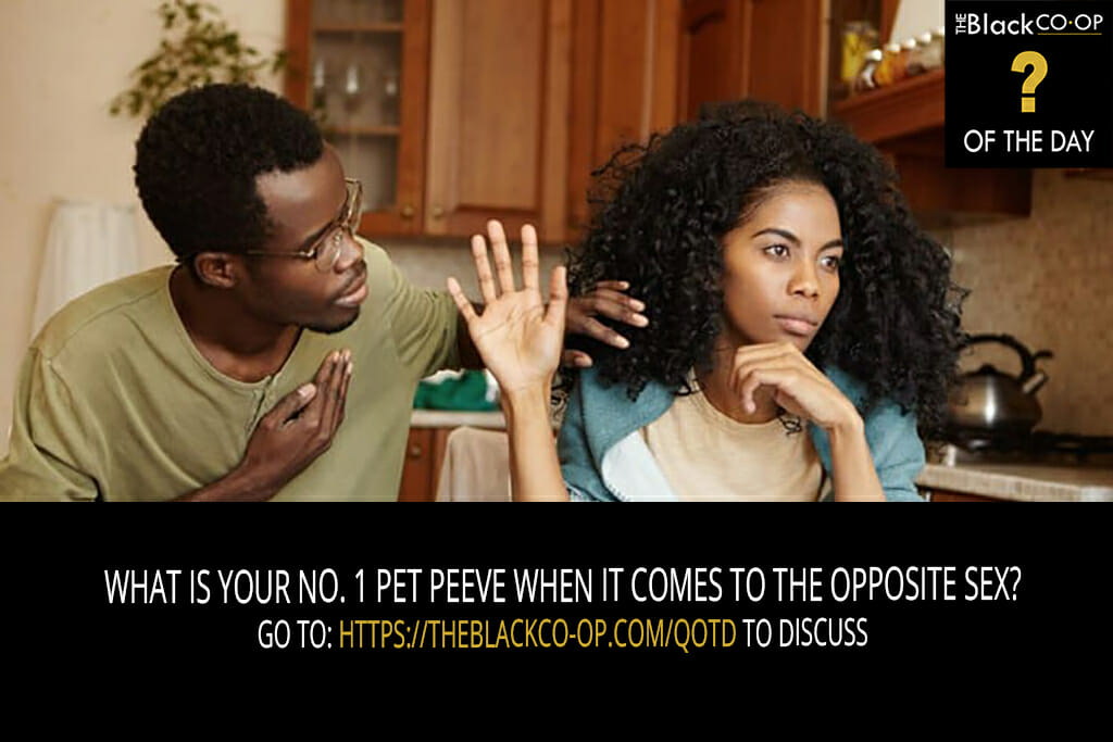 The Black Co-Op Question of the Day: What is your no. 1 pet peeve when it comes to the opposite sex?