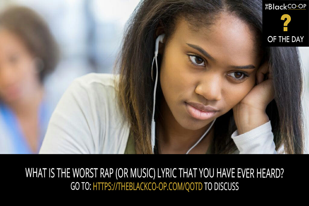 The Black Co-Op Question of the Day: What is the worst Rap (or music) lyric that you have ever heard?