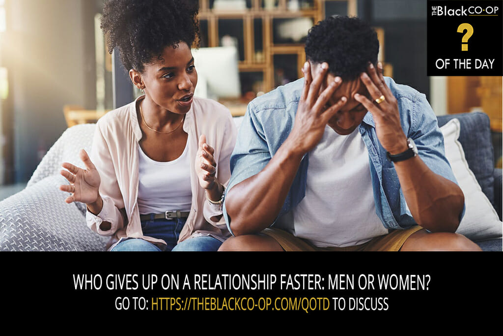 The Black Co-Op Question of the Day: Who gives up on a relationship faster: Men or Women?