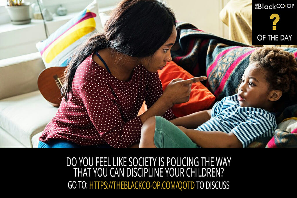 The Black Co-Op: Question of the Day - Is Society policing the way you discipline children