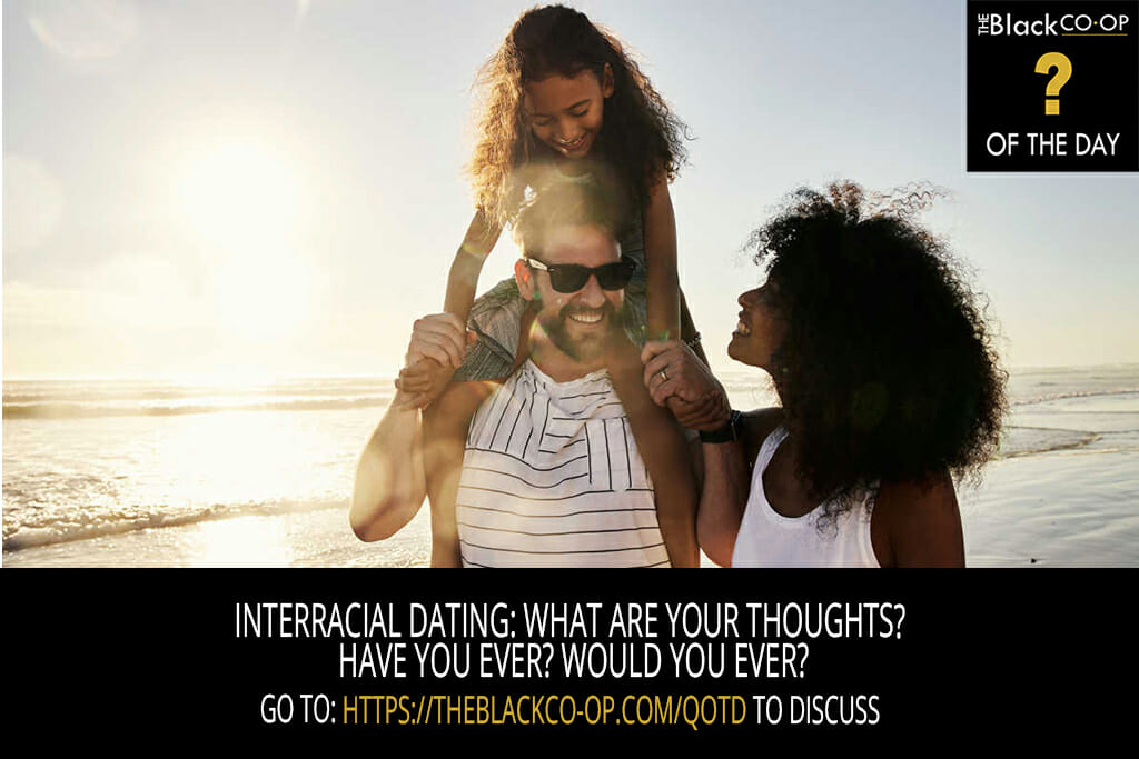 The Black Co-Op: Question of the Day - Interracial Dating: What are your thoughts? Have you ever? Would you ever?