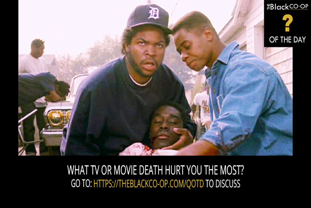 The Black Co-Op - Question of the Day : What TV or Movie death hurt you the most