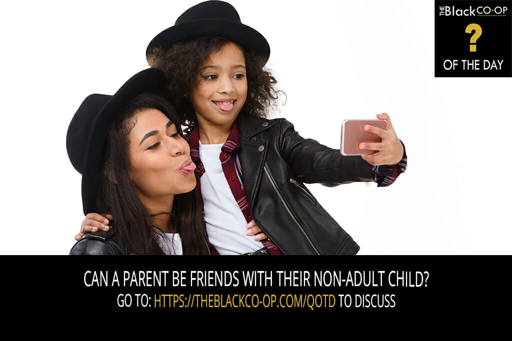 The Black Co-Op - Question of the Day : Can a parent be friends with their non-adult child