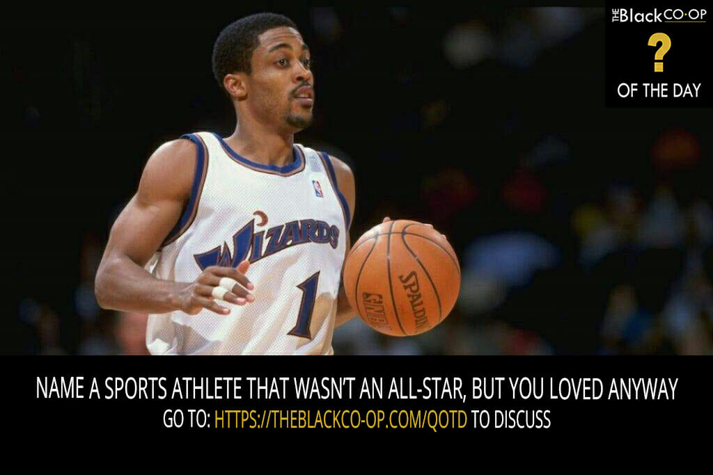 The Black Co-Op - Question of the Day : Name a sports athlete that wasn't an all-star but you loved anyway