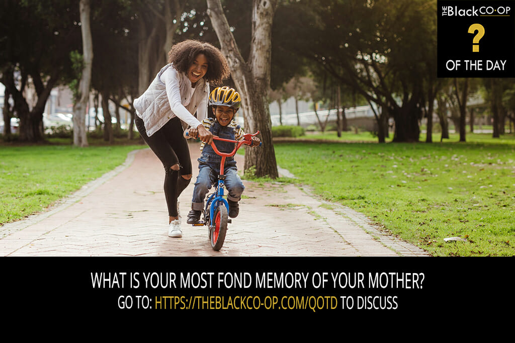 The Black Co-Op - Question of the Day - What is your most fond memory of your mother